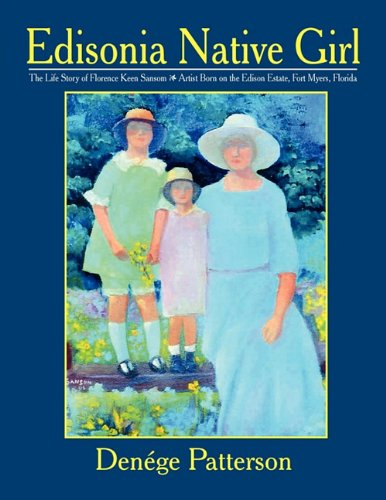 Edisonia Native Girl, the Life Story of Florence Keen Sansom Artist Born on the Edison Estate, Fort Myers, Florida