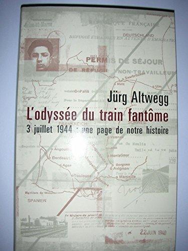 L'odyssée du train fantôme : 3 juillet 1944, une page méconnue de notre histoire par Jürg Altwegg