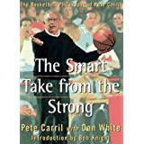 The Smart Take from the Strong: The Basketball Philosophy of Pete Carril by Pete Carril (1997-03-12)