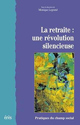 La retraite : une révolution silencieuse (Pratiques du champ social) par Monique LEGRAND