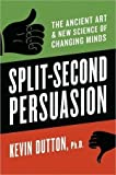 [Split-Second Persuasion: The Ancient Art and New Science of Changing Minds] (By: Kevin Dutton) [published: March, 2011]