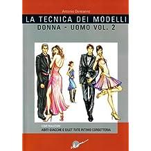 La tecnica dei modelli uomo-donna. Come realizzare abiti, giacche e gilet, tute, intimo, corsetteria: 2 di Donnanno, Antonio (2003) Tapa blanda