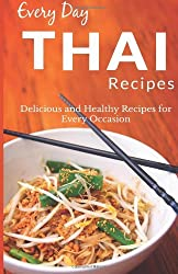Every Day Thai Recipes: The Beginner's Guide for Breakfast, Lunch, Dinner, and More (Every Day Recipes) by Ranae Richoux (2014-04-11)