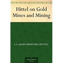 Hittel on Gold Mines and Mining (English Edition)