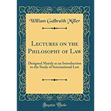 Lectures on the Philosophy of Law: Designed Mainly as an Introduction to the Study of International Law (Classic Reprint)