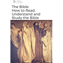 The Bible: How To Read, Understand, and Study The Bible (Bible Guides) (English Edition)