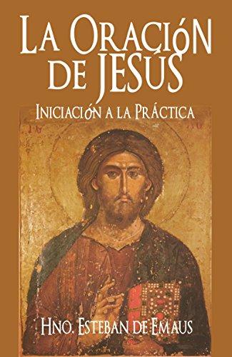 LA ORACIÓN DE JESÚS: Iniciación a la Práctica