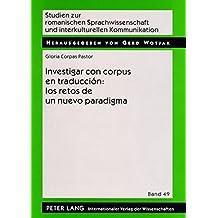 Investigar con corpus en traducci????n: los retos de un nuevo paradigma (Studien zur romanischen Sprachwissenschaft und interkulturellen Kommunikation) (Spanish Edition) by Gloria Corpas Pastor (2008-09-19)