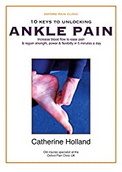 10 KEYS TO UNLOCKING ANKLE PAIN: Increase blood flow to ease pain & regain your strength, power & flexibility in 5 minutes a day (10 Keys to Unlocking Pain Book 6)