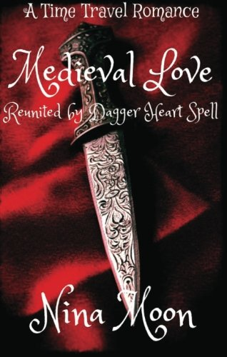 Time Travel Romance - Medieval Love: Reunited by Dagger Heart Spell: Time Travel Romance - Romance Short Stories: Volume 1