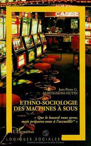 Ethno-sociologie des machines a sous 34;que le hasard vo