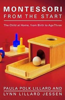 Montessori from the Start: The Child at Home, from Birth to Age Three par [Lillard, Paula Polk, Jessen, Lynn Lillard]