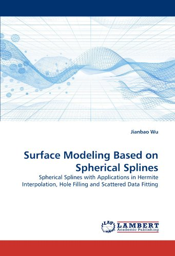 Surface Modeling Based on Spherical Splines: Spherical Splines with Applications in Hermite Interpolation, Hole Filling and Scattered Data Fitting