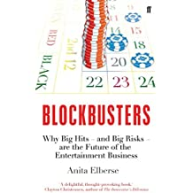 Blockbusters: Why Big Hits - and Big Risks - are the Future of the Entertainment Business by Anita Elberse (2014-11-05)