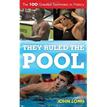 They Ruled the Pool: The 100 Greatest Swimmers in History (Scarecrow Swimming Series) (Rowman & Littlefield Swimming Series)