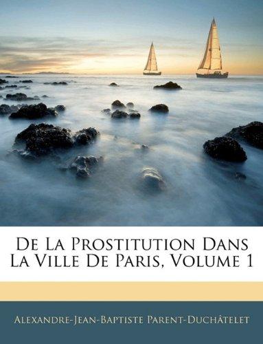 De La Prostitution Dans La Ville De Paris, Volume 1