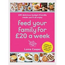 Feed Your Family For £20 a Week: 100 Delicious Budget-Friendly Meals You'll All Enjoy