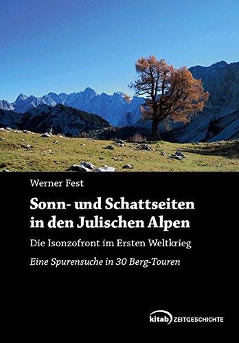 Sonn- und Schattenseiten in den Julischen Alpen.: Die Isonzofront im Ersten Weltkrieg. Eine Spurensuche in 30 Berg-Touren