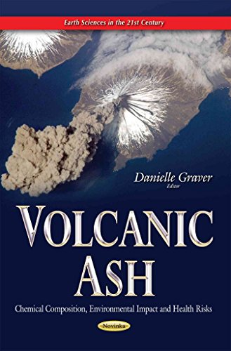 [(Volcanic Ash : Chemical Composition, Environmental Impact and Health Risks)] [Edited by Danielle Graver] published on (January, 2015)