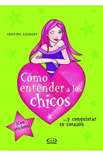 Como entender a los chicos/How to Understand Boys: Y conquistar su corazon/And Conquer Their Hearts par Cristina Alemany