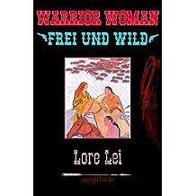 WARRIOR WOMAN: Frei und Wild