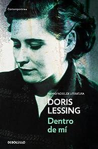 Dentro de mí: Primer volumen de mi autobiografía, hasta 1949 par Doris Lessing