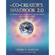 The Co-Creator's Handbook 2.0: An Experiential Guide for Discovering Your Life's Purpose and Birthing a New World (English Edition)