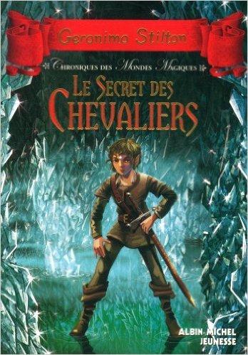 Chroniques des mondes magiques, Tome 6 : Le secret des chevaliers de Geronimo Stilton,Danilo Barozzi (Illustrations),Jean-Claude Béhar (Traduction) ( 29 mai 2013 )