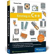 Einstieg in C++: Ideal für Programmiereinsteiger. C++ lernen ohne Vorkenntnisse. Mit einer Einführung in die objektorientierte Programmierung sowie Übungsaufgaben und Musterlösungen