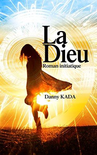 LA DIEU: Roman initiatique par Danny KADA