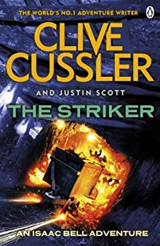 The Striker: Isaac Bell #6 (Isaac Bell Series) by [Cussler, Clive, Scott, Justin]