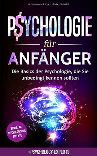 Psychologie für Anfänger: Die Basics der Psychologie, die Sie unbedingt kennen sollten inkl. BONUS 40 psychologische Effekte