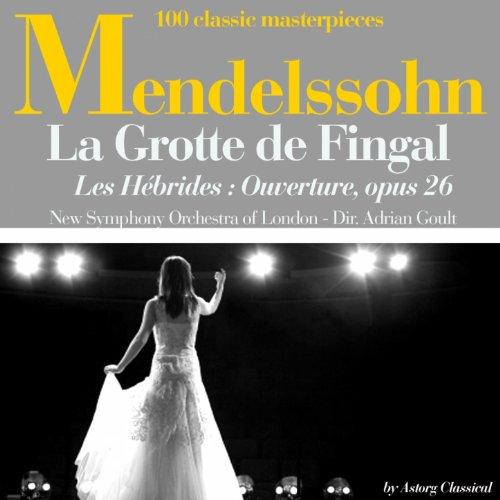 Mendelssohn : La grotte de Fingal (les Hébrides), Ouverture, Op. 26 [100 classic masterpieces]