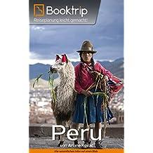 Booktrip® Reiseführer Peru: Perfekt vorbereitet auf deine Peru Reise | inklusive 16 Kapitel, Reiserouten & Insidertipps: Reiseplanung leicht gemacht!