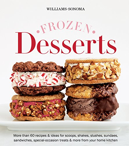 Williams-Sonoma Frozen Desserts: More than 60 recipes & ideas for scoops, shakes, slushes, sundaes, sandwiches, special-occasion treats & more from your home kitchen (English Edition) (Home Williams Sonoma)