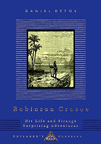 Robinson Crusoe: His Life and Strange Surprising Adventures (Everyman's Library Children's Classics)