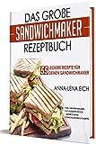 Das große Sandwichmaker Rezeptbuch - 55 leckere Rezepte für deinen Sandwichmaker | inkl. Nährwertangaben | mit Pflegetipps für den Sandwichmaker | abwechslungsreiche Rezepte