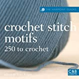 The Harmony Guides: Crochet Stitch Motifs: 250 to Crochet