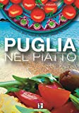 La Puglia nel piatto. Ricette di cucina pugliese