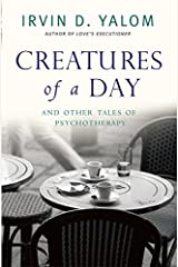 Creatures of a Day: And Other Tales of Psychotherapy Paperback