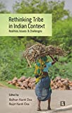 Rethinking Tribe in Indian Context: Realities, Issues & Challenges