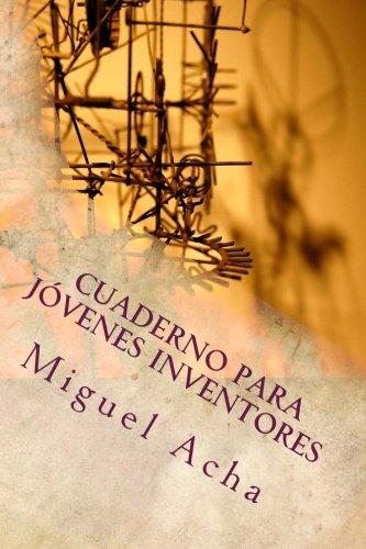 Cuaderno para jovenes inventores por Mr Miguel Acha