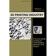 3d Printing Industry - Concise Guide: Technologies, Markets, and Players (English Edition)