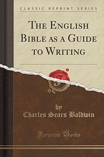 The English Bible as a Guide to Writing (Classic Reprint)