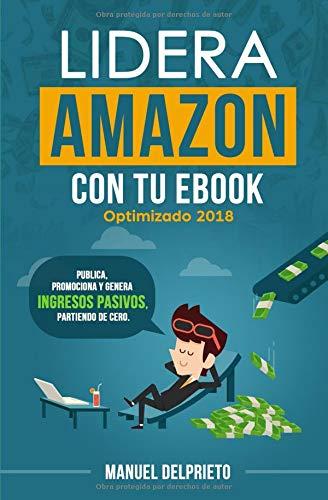 Lidera Amazon con tu ebook: Publica, promociona y genera ingresos pasivos, partiendo de cero por Manuel Delprieto