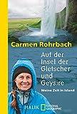 Auf der Insel der Gletscher und Geysire: Meine Zeit in Island - Carmen Rohrbach