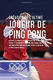 Telecharger Livres Creation de l Ultime Joueur de Ping Pong Realiser les secrets et astuces utilises par les meilleurs joueurs et entraineurs du Ping Pong Professional la Nutrition et votre Tenacite Mentale (PDF,EPUB,MOBI) gratuits en Francaise