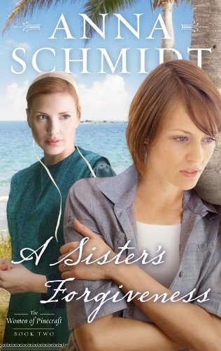 A Sister's Forgiveness (Women of Pinecraft, Band 2)