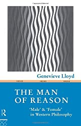 The Man of Reason: Male and Female in Western Philosophy (Ideas) by Genevieve Lloyd (1993-07-31)