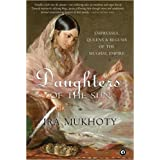 [Ira Mukhoty] Daughters Of The Sun: Empresses, Queens And Begums Of The Mughal Empire By Ira Mukhoty (Author) Paperback [2018]